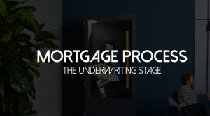Mortgage Process Step 3 Underwriting Stage